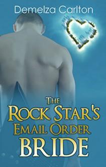 The Rock Star's Email Order Bride (Romance Island Resort Series Book 2) - Demelza Carlton