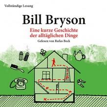 Eine kurze Geschichte der alltäglichen Dinge - Rufus Beck, Bill Bryson, Der Hörverlag