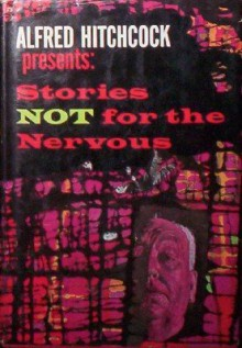 Alfred Hitchcock Presents: Stories Not for the Nervous - Ellis Peters, Dorothy L. Sayers, Alfred Hitchcock, Robert Arthur, Joseph Payne Brennan, Fredric Brown, Idris Seabright, Julian May, Henry Slesar, Margaret St. Clair, Jack Ritchie, Lucille Fletcher, Carter Dickson, Michael Gilbert, Miriam Allen deFord, Allan Ullman, Hal D