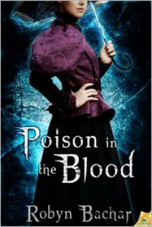 Poison in the Blood - Robyn Bachar