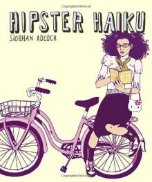 Hipster Haiku - Siobhan Adcock
