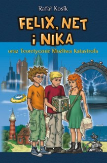 Felix, Net i Nika oraz Teoretycznie Możliwa Katastrofa - Rafał Kosik