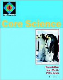 Core Science 1: Key Concepts - Bryan Milner, Jean Martin