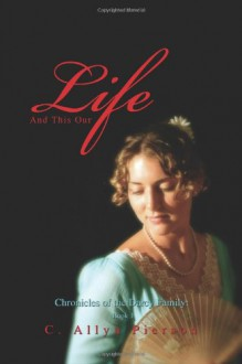 And This Our Life: Chronicles of the Darcy Family: Book 1 - C. Allyn Pierson