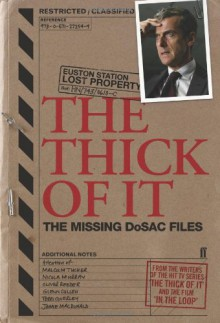 The Thick of It: The Missing DoSAC Files - Armando Iannucci,Jesse Armstrong,Simon Blackwell,Tony Roche,Ian Martin