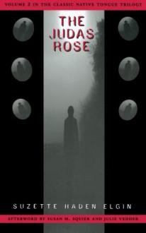 The Judas Rose - Suzette Haden Elgin, Susan Merrill Squier, Julie Vedder