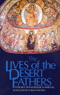 The Lives of the Desert Fathers: The Historia Monachorum in Aegypto (Cistercian Studies No. 34) - Norman Russell