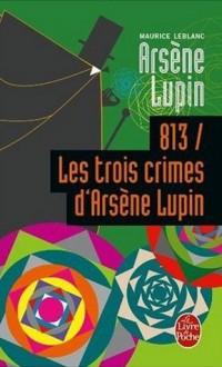813 / Les trois crimes d'Arsène Lupin (Arsène Lupin, #5) - Maurice Leblanc