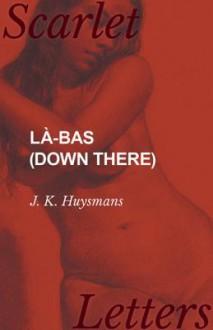 Là-Bas (Durtal #1) - Joris-Karl Huysmans