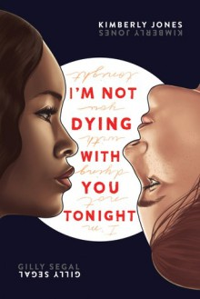 I'm Not Dying With You Tonight - Gilly Segal,Kimberly Jones
