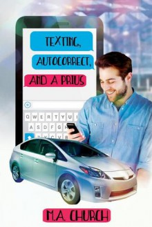 Texting, Autocorrect, And A Prius - M.A. Church