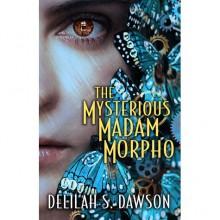 The Mysterious Madam Morpho - Delilah S. Dawson