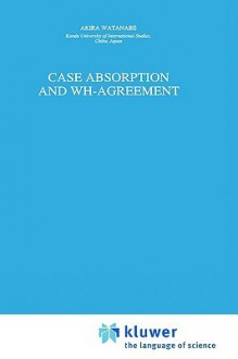 Case Absorption and Wh-Agreement - Akira Watanabe