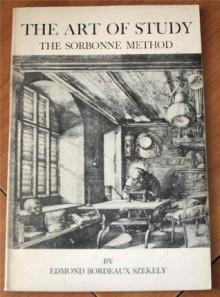 The Art of Study: The Sorbonne Method - Edmond Bordeaux Szekely