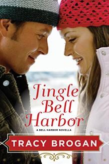 Jingle Bell Harbor (A Bell Harbor Novella) - Tracy Brogan