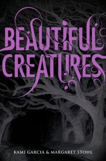 Beautiful Creatures - Margaret Stohl,Kami Garcia