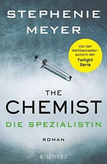 The Chemist - Die Spezialistin: Roman - Stephenie Meyer, Marieke Heimburger, Andrea Fischer