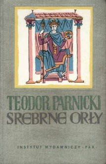 Srebrne orły - Teodor Parnicki