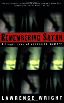 Remembering Satan: A Tragic Case of Recovered Memory - Lawrence Wright