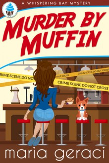 Murder By Muffin (Whispering Bay Mystery, #3) - Maria Geraci
