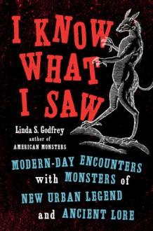 I Know What I Saw - Linda S. Godfrey