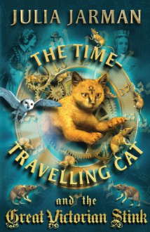 The Time-Travelling Cat and the Great Victorian Stink - Julia Jarman