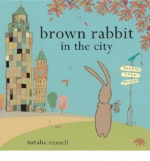[ Brown Rabbit in the City [ BROWN RABBIT IN THE CITY ] By Russell, Natalie ( Author )May-13-2010 Hardcover - Natalie Russell