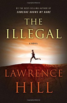 The Illegal: A Novel - Lawrence Hill