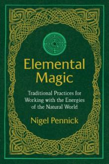 Elemental Magic - Nigel Pennick