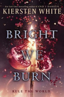 Bright We Burn (And I Darken) - Kiersten White