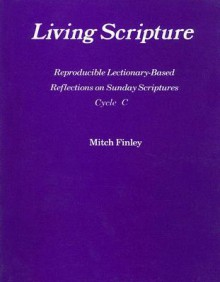 Living Scripture: Reproducible Lectionary-Based Reflections on Sunday Scriptures: Cycle C - Mitch Finley