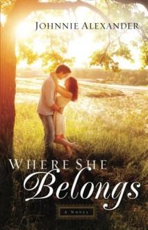 Where She Belongs: A Novel (Misty Willow) - Johnnie Alexander Donley