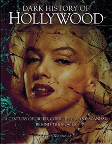 Dark History of Hollywood, A Century of Greed, Corruption, and Scandal behind the movies - Kieron Connolly