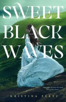 Sweet Black Waves - Kristina Perez