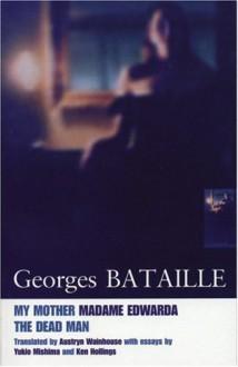 My Mother/Madame Edwarda/The Dead Man - Georges Bataille, Yukio Mishima, Ken Hollings