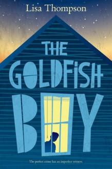The Goldfish Boy - Lisa Thompson