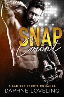 SNAP COUNT: A Bad Boy Sports Romance - Daphne Loveling
