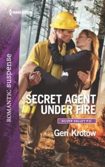 Secret Agent Under Fire (Silver Valley P.D.) - Geri Krotow