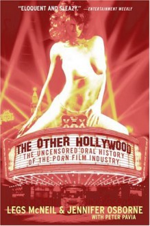 The Other Hollywood: The Uncensored Oral History of the Porn Film Industry - Legs McNeil,Jennifer Osborne,Peter Pavia