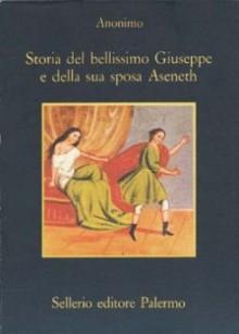 Storia del bellissimo Giuseppe e della sua sposa Aseneth - Anonymous, Marina Cavalli, Dario Del Corno