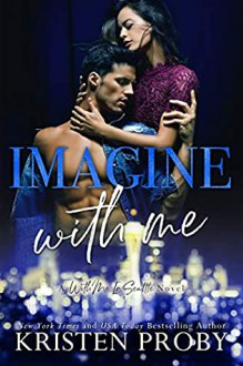 Imagine With Me (With Me In Seattle, #15) - Kristen Proby
