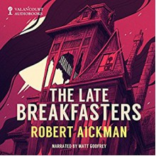 The Late Breakfasters and Other Strange Stories (Valancourt 20th Century Classics) - Philip Challinor,Robert Aickman