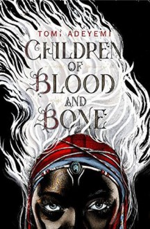 Children of Blood and Bone: The OrÏsha Legacy (Children of OrÏsha) - Tomi Adeyemi