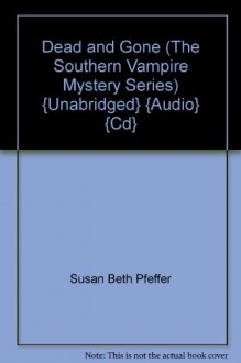 Dead and Gone (The Southern Vampire Mystery Series) {Unabridged} {Audio} {Cd} - Susan Beth Pfeffer, Robertson Dean