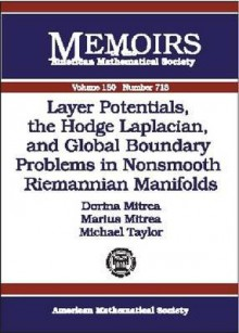 Layer Potentials, the Hodge Laplacian, and Global Boundary Problems in Nonsmooth Riemannian Manifolds - Dorina Mitrea, Michael Taylor