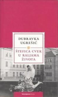Štefica Cvek u raljama života - Dubravka Ugrešić