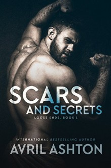 Scars and Secrets (Loose Ends Book 1) - Avril Ashton