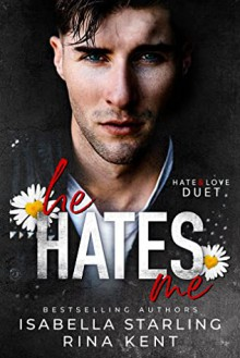He Hates Me (Hate & Love Duet, #1) - Isabella Starling,Rina Kent