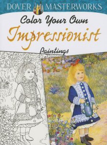 Dover Masterworks: Color Your Own Impressionist Paintings - Marty Noble