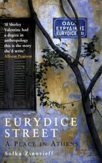 Eurydice Street: A Place in Athens - Sofka Zinovieff